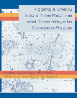 Rigging a Chevy into a Time Machine and Other Ways to Escape a Plague by Carolyn Hembree