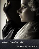 After The Gazebo by Jen Knox