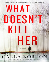 What Doesn\'t Kill Her by Carla Norton